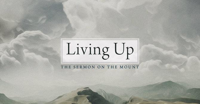 Living Up: Matthew 7:24-29
