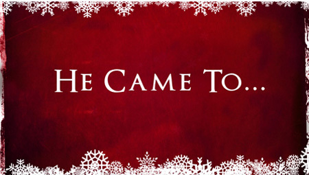 He Came To...
