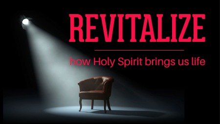 REVITALIZE: how the Holy Spirit brings us life