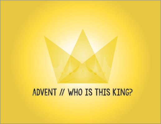 Advent 2014: Who is this King?