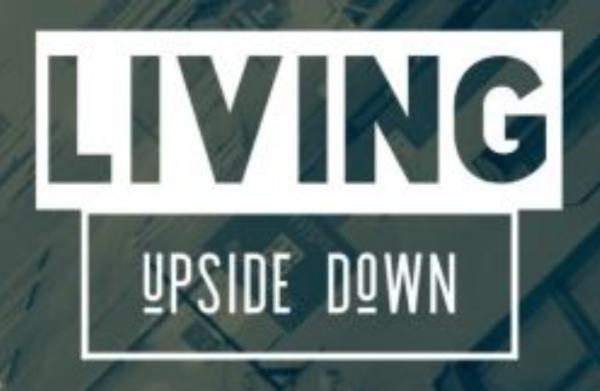LIVING UPSIDE DOWN