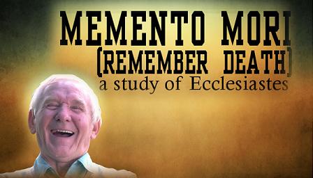 Memento Mori: a study of Ecclesiastes