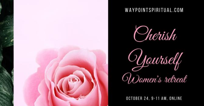 Registration for Cherish Yourself - Women's retreat is now open. image