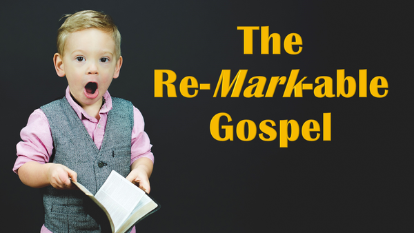 The Re-Mark-Able Gospel