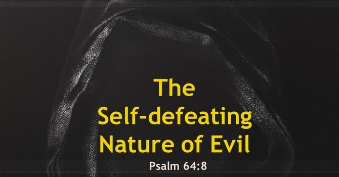 The Self-defeating Nature of Evil