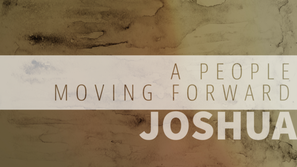 Joshua: A People Moving Forward