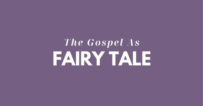 The Gospel as Fairy Tale
