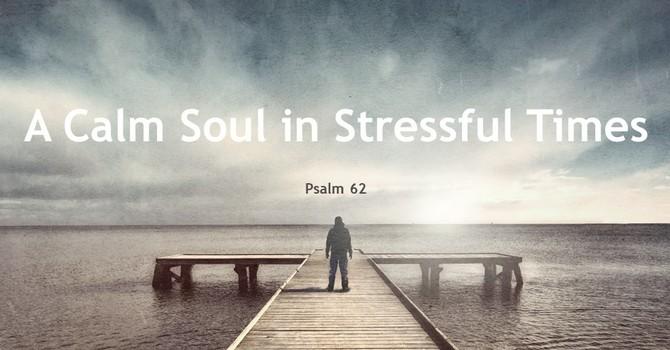 A Calm Soul in Stressful Times