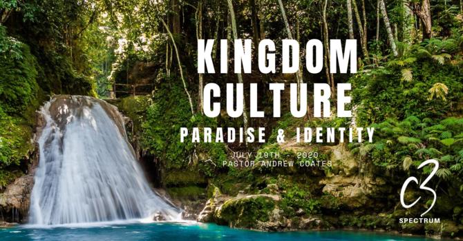 Kingdom Culture: Paradise & Identity