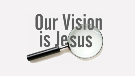 Our Vision is Jesus