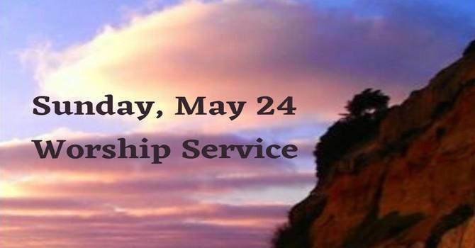 Sunday, May 24 Worship Service image