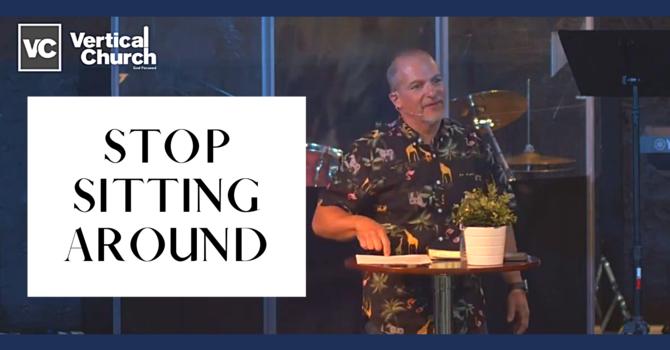 Stop Sitting Around
