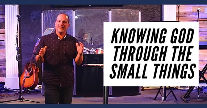 Knowing God Through the Small Things