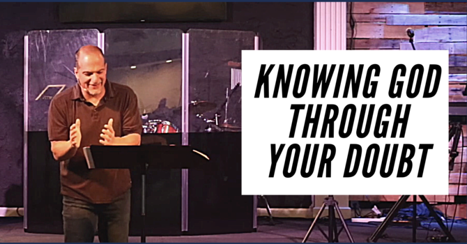 Knowing God Through Your Doubt