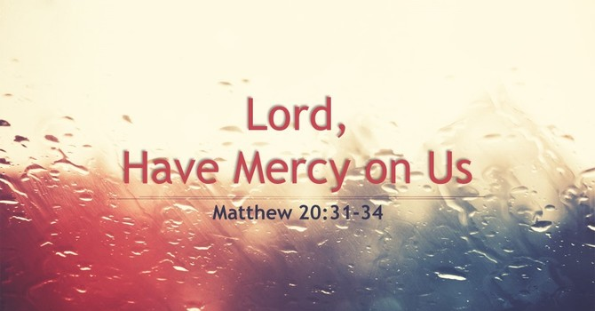Lord, Have Mercy on Us