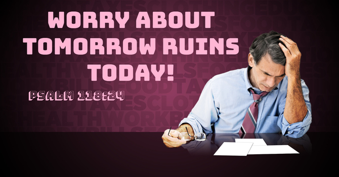 Worry About Tomorrow Can Ruin Today image