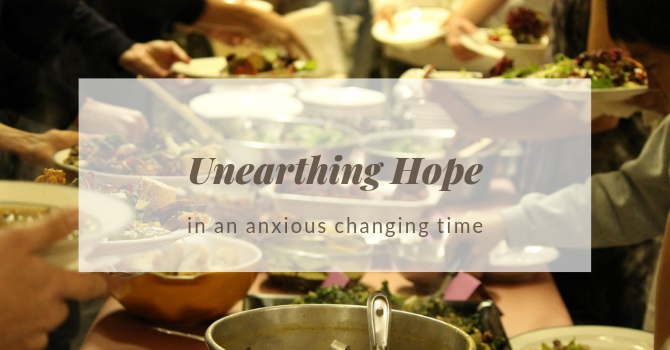 "Sermon ""Unearthing Hope in an anxious changing time"""