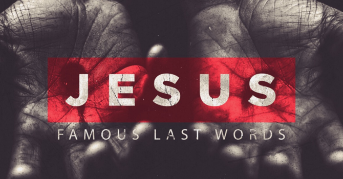 Jesus: Famous Last Words Part.2 image
