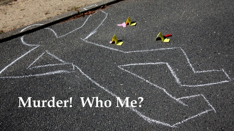 Murder!  Who Me?