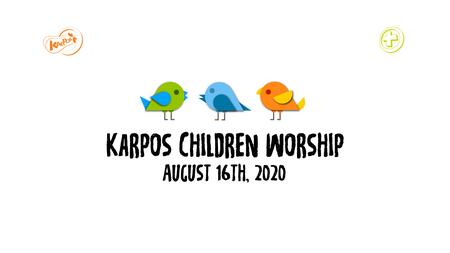 August 16th, 2020 Karpos Children Worship