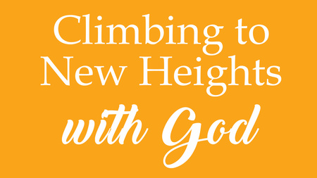 Climbing To New Heights With God