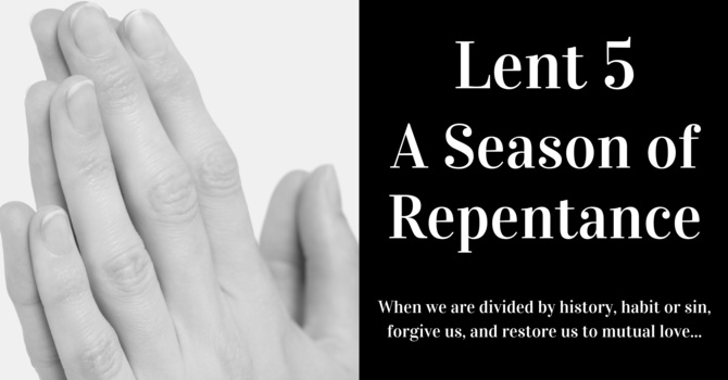 Lent 5 - A Season of Repentance image
