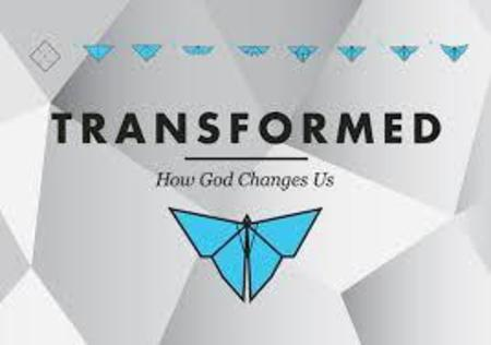 TRANSFORMED - HOW GOD CHANGES US