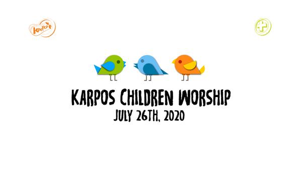 July 26th, 2020 Karpos Children Worship