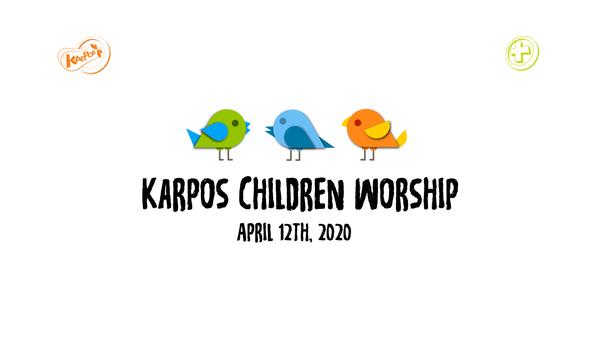 April 12th, 2020 Karpos Children Worship