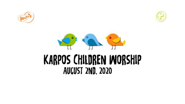 August 2nd, 2020 Karpos Children Worship