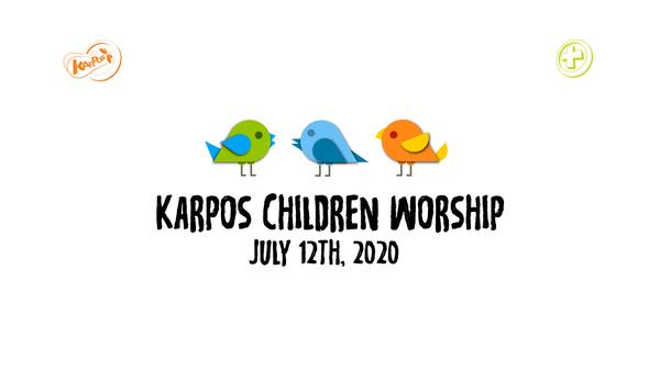 July 12th, 2020 Karpos Children Worship