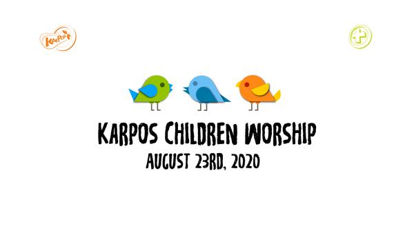 August 23rd, 2020 Karpos Children Worship