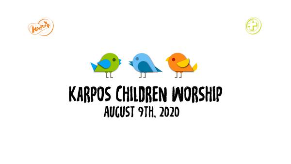 August 9th, 2020 Karpos Children Worship