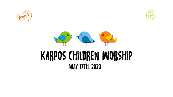 May 17th, 2020 Karpos Children Worship