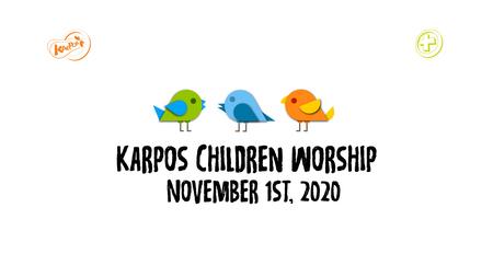 November 1st, 2020 Karpos Children Worship