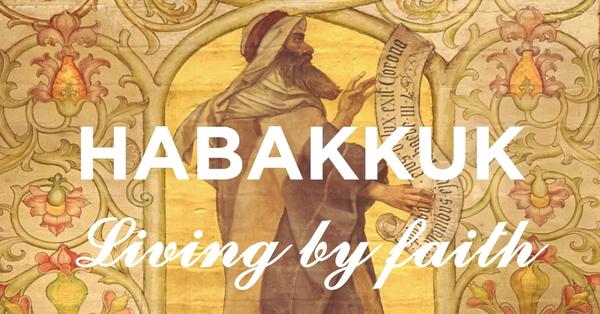 Habakkuk - Living by Faith