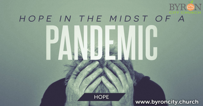 Hope in the Midst of a Pandemic, Part 2