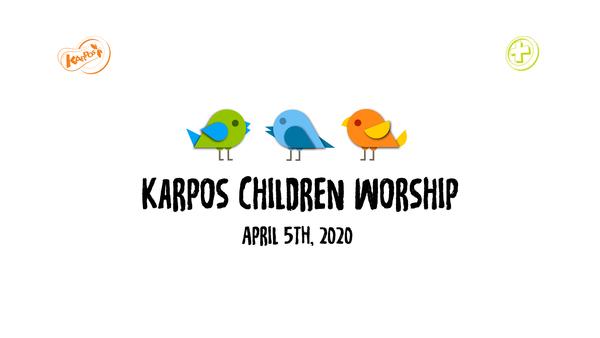 April 5th, 2020 Karpos Children Worship