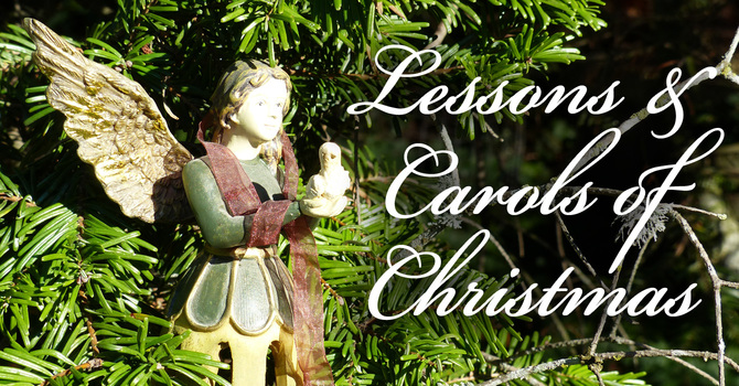 Lessons and Carols of Christmas, Sunday, Dec. 15