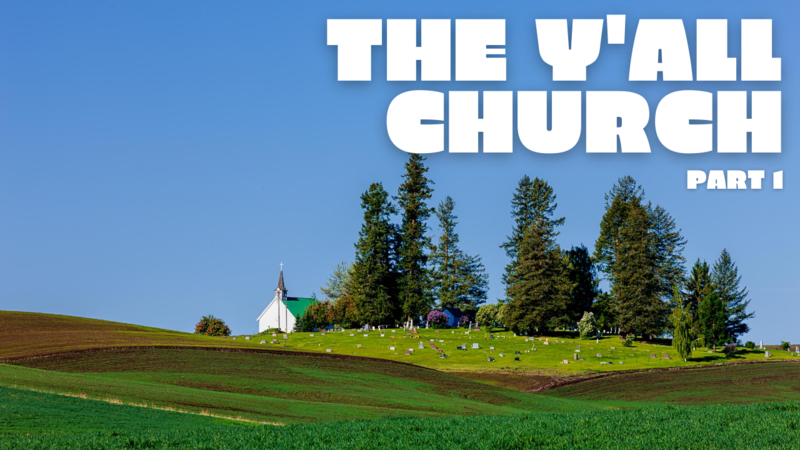 The Y'all Church, Part 1