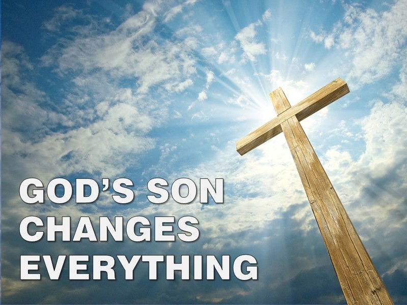 God's Son Changes Everything