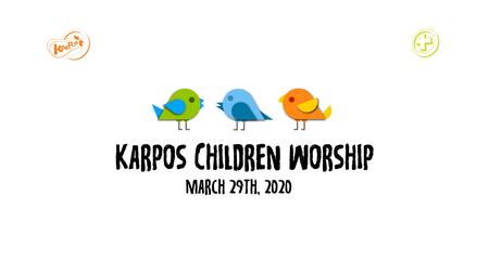 March 29th, 2020 Karpos Children Worship