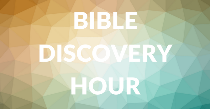 Bible Discovery Hour 9:30 am - 10:15 am