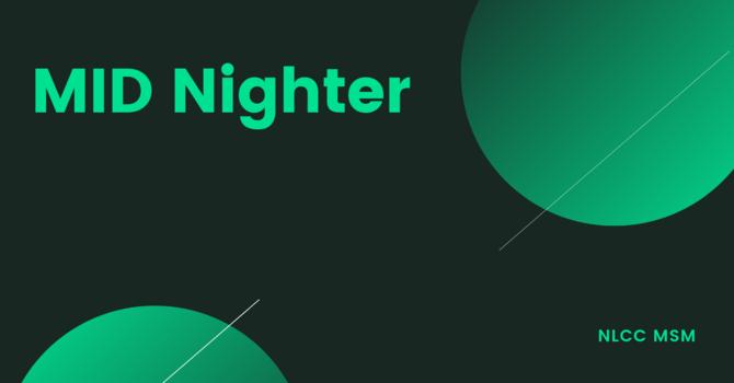 MID Nighter