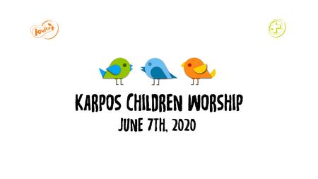June 7th, 2020 Karpos Children Worship