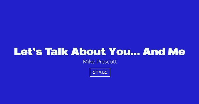 Let's Talk About You... And Me