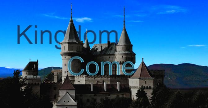 Discipleship #30 Kingdom Come!