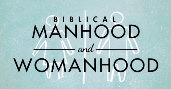 Manhood & Womanhood in the World & Workplace