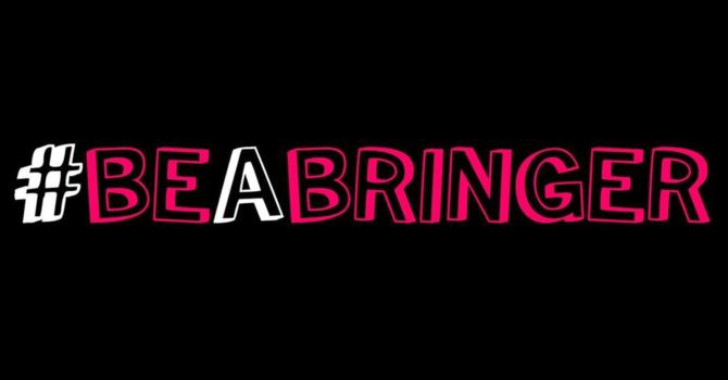 Be A Bringer - Week 1