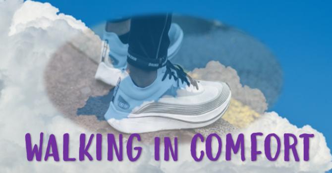 WALK THE TALK...How to WALK in COMFORT